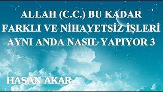 Hasan Akar - Allah (C.C.) Bu Kadar Farklı ve Nihayetsiz İşleri Aynı Anda Nasıl Yapıyor 3