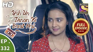 Yeh Un Dinon Ki Baat Hai - Ep 332 - Full Episode - 28th December, 2018