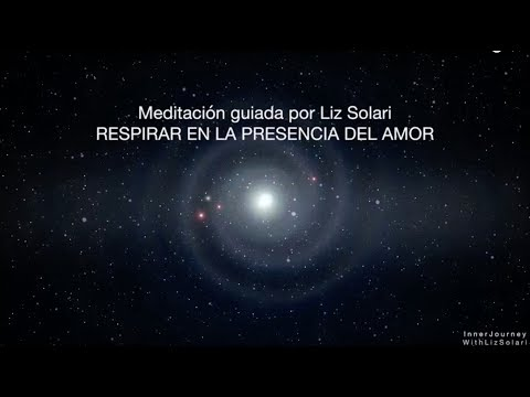 Meditación Guiada Por Liz Solari: RESPIRAR EN LA PRESENCIA DEL AMOR