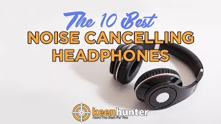 Noise Cancelling Headphone: Top 10 Best Video Reviews (2019 NEWEST)