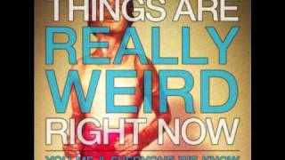Watch You Me  Everyone We Know Things Are Really Weird Right Now video