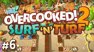 Overcooked 2 DLC - #6 - THE FINAL LEVEL!! (Surf 'n' Turf Gameplay)