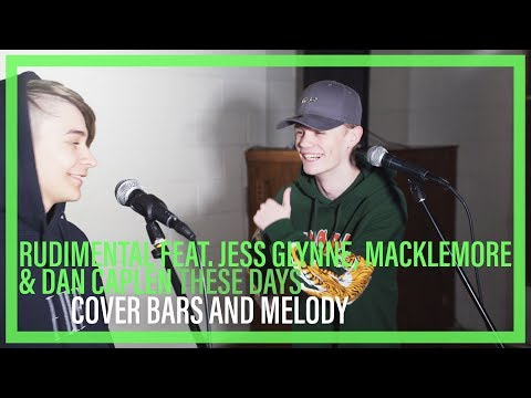 Rudimental Feat Jess Glynne, Macklemore & Dan Caplen - These Days || Bars And Melody COVER