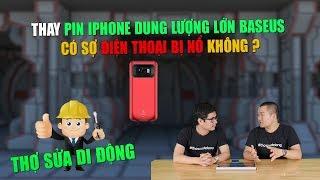 Thợ sửa di động 130: Thay Pin iPhone dung lượng lớn Baseus có sợ điện thoại bị nổ không ?