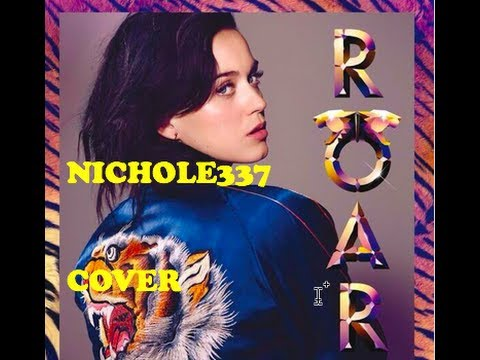 Cover Nichole337 Roar By Katy Perry video