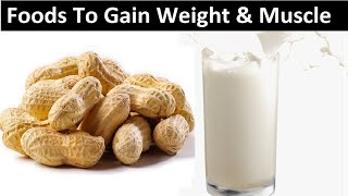 10 Best Foods To Help You Gain Weight & Muscle Fast