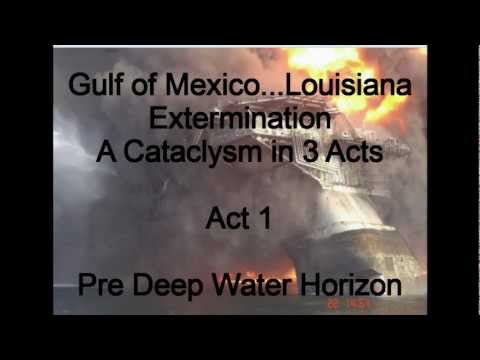 GOM...Louisiana...Extermination...A Cataclysm in 3 Acts (1 of 3)