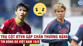 VN Sports 18/8 | Sốc: 50% hàng thủ VN chấn thương lỡ trận gặp Thái Lan, C.Phượng có tin vui tại Bỉ