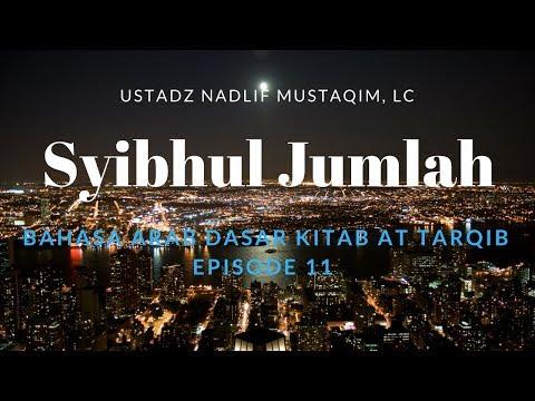 Ustadz Nadlif Mustaqim - Bahasa Arab Dasar 10 - Syibhul Jumlah