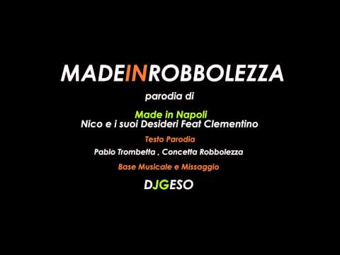 Made in Robbolezza parodia de  Nico Giuliano e Salvatore Desideri Ft Clementino  – Made in Napoly