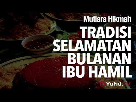 Mutiara Hikmah: Tradisi Selamatan Bulanan Ibu Hamil - Ustadz Ahmad Zainuddin, Lc.