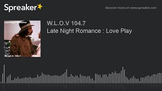 Late Night Romance : Love Play (part 1 of 17)