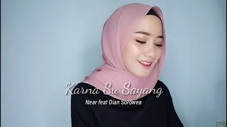 KARNA SU SAYANG - Near ft Dian Sorowea