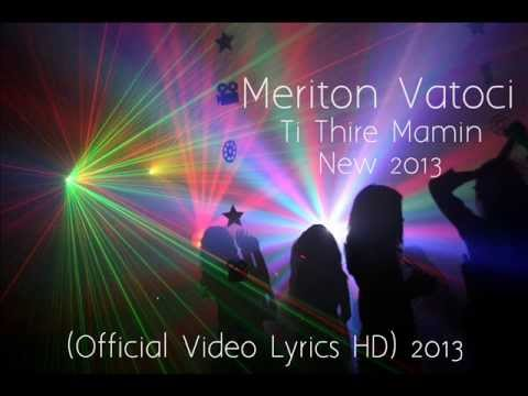 Meriton Vatoci  ( Ti Thire Mamin Official Video Lyrics HD ) 2013