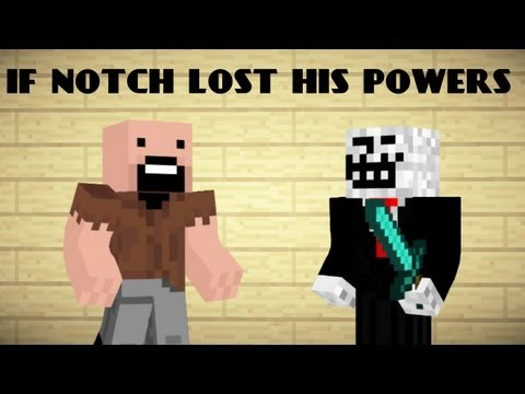 If Notch lost his powers Minecraft