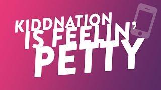 KiddNation is Feelin' Petty!