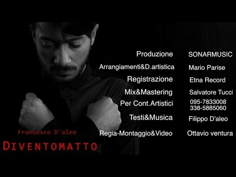 Francesco D'Aleo - Divento Matto (Video Ufficiale 2015)