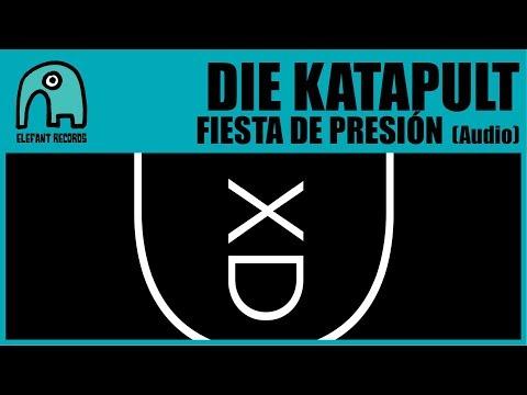 DIE KATAPULT - Fiesta De Presión [Audio]