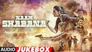 download lagu Naam Shabana Full  Album  Akshay Kumar, Taapsee gratis
