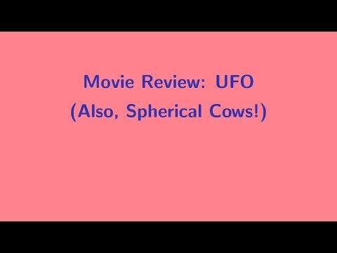 Bonus Video:  Movie Review:  UFO (Also, Spherical Cows!)