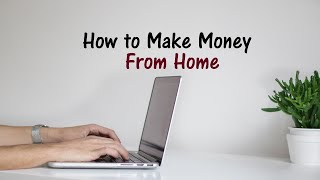 HOW TO MAKE MONEY FROM HOME ONLINE 2018