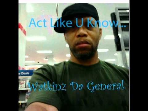 Watkinz Da General- Act Like U Know...