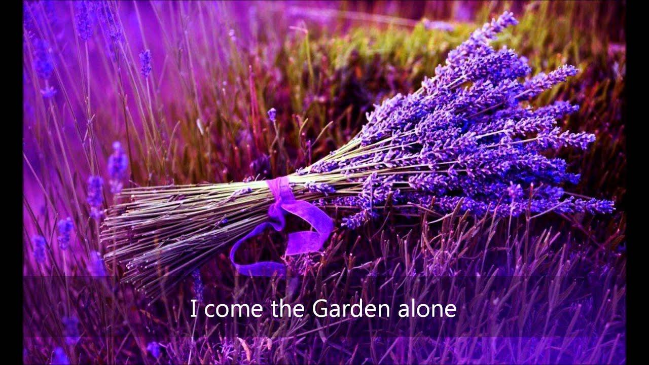 I Come The Garden Alone Youtube