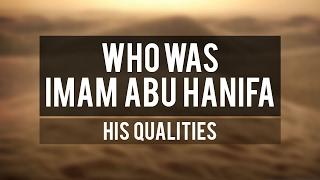 Who Was: Imam Abu Hanifa   His Qualities
