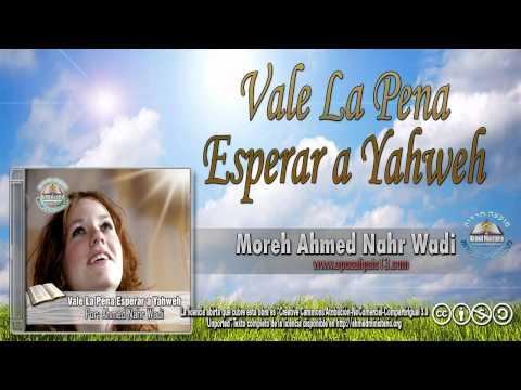 59 Vale La Pena Esperar a Yahweh   Ahmed Nahr Wadi
