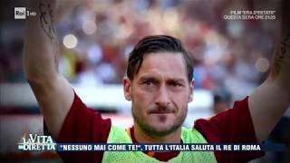 Quot Nessuno Mai Come Te Quot  Cos  L 39 Italia Saluta Francesco Totti  La Vita In Diretta 29 05 2017
