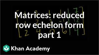 Matrices: Reduced row echelon form 1 | Vectors and spaces | Linear Algebra | Khan Academy