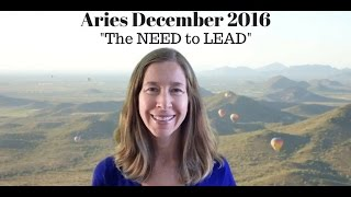 Aries December 2016 Horoscope/Astrology Forecast ~ The NEED to LEAD
