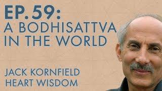 Jack Kornfield – Ep. 59 – A Bodhisattva in the World