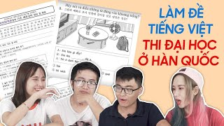 Làm đề Đại Học Hàn Quốc môn Tiếng Việt 2018 : Hack não thật sự !