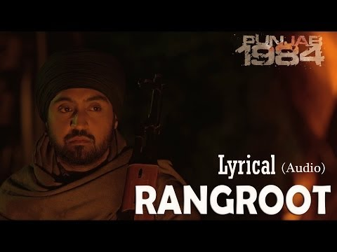 Rangroot Full Audio Song (lyrical Video) | Punjab 1984 | Diljit Dosanjh | Latest Punjabi Songs video