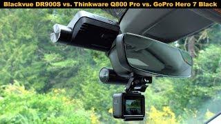 Blackvue DR900S vs. Thinkware Q800 Pro vs. GoPro Hero 7 Black: Dashcam Comparison Review