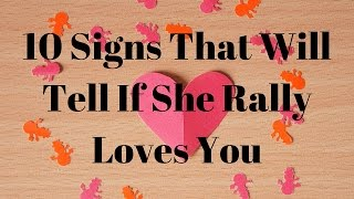 10 Signs That Will Tell If She Rally Loves You