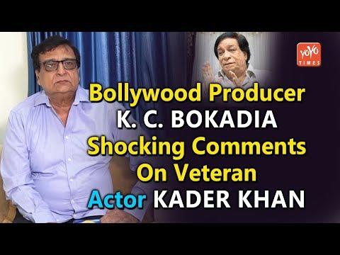 Bollywood Producer K. C. Bokadia Shocking Comments On Veteran Actor Kader Khan | YOYO Times