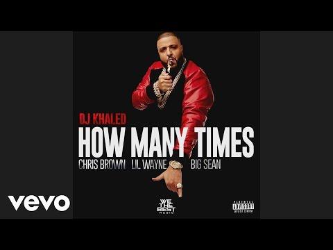 download lagu DJ Khaled - How Many Times  Ft. Chris Brown, Lil Wayne, Big Sean gratis