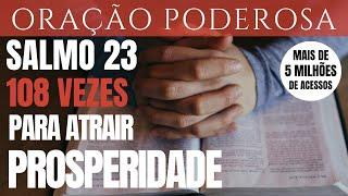 Salmo 23 - 108 vezes - para atrair a Prosperidade e a Fartura