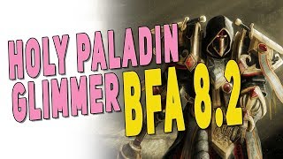 Should You Play HOLY PALADIN in BfA Patch 8.2 | Paladin Gameplay, Essences & Glimmer of Light | WoW