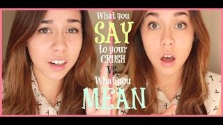 WHAT YOU SAY TO YOUR CRUSH vs. WHAT YOU MEAN