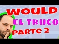 WOULD – El Truco – Parte 2