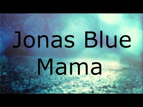 Jonas Blue - Mama ft. William Singe Musics / Musics Audio