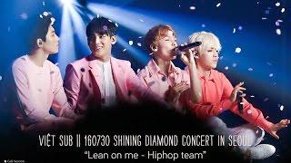 [Vietsub || 160730 Shining Diamond concert] 내게 기대 (Lean on me) - SEVENTEEN Hiphop unit
