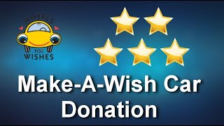 Make-A-Wish Car Donation Exceptional 5 Star Review by LLoyd