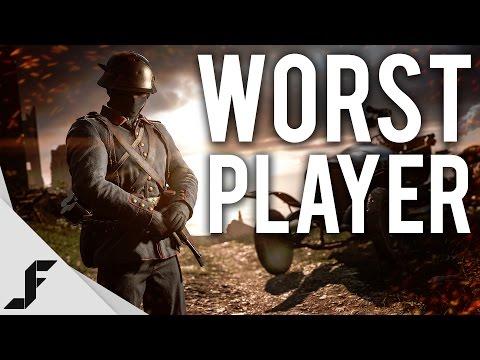 THE WORST PLAYER - Battlefield 1