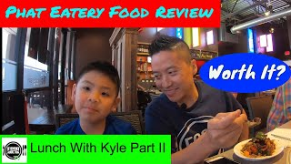 Phat Eatery Food Review Lunch With Kyle Part 2 - Was It Worth It? Food Addiction TV