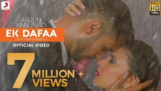 Ek Dafaa - Arjun Kanungo | Chinnamma | Official Video