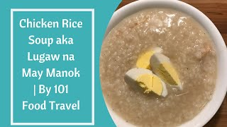 Chicken Rice Soup aka Lugaw na May Manok | By 101 Food Travel